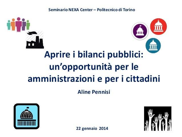 Seminario NEXA Center – Politecnico di Torino  Aprire i bilanci pubblici: un'opportunità per le amministrazioni e per i ci...