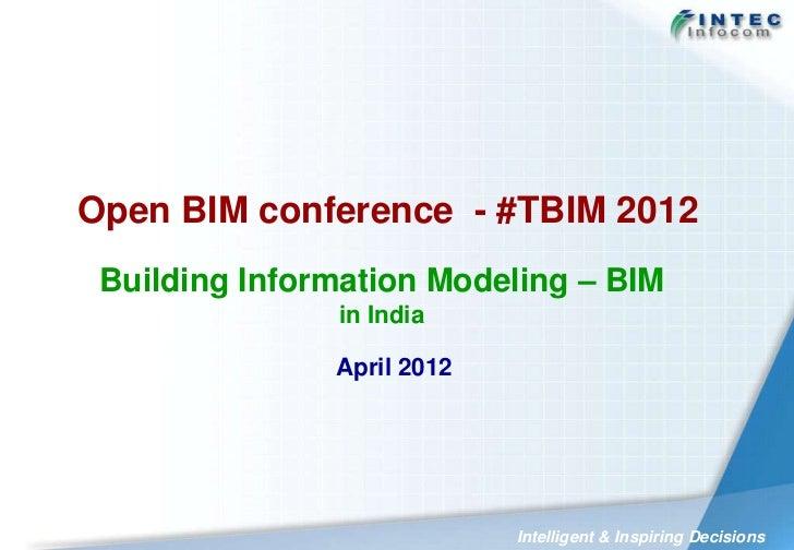 Open BIM conference - #TBIM 2012 Building Information Modeling – BIM               in India               April 2012      ...