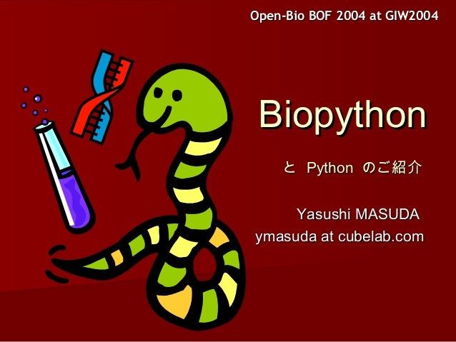 Open-Bio BOF 2004 at GIW2004Open-Bio BOF 2004 at GIW2004 BiopythonBiopython とと PythonPython のご紹介のご紹介 Yasushi MASUDAYasushi...