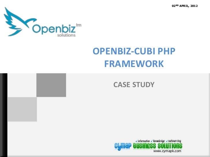 02ND APRIL, 2012OPENBIZ-CUBI PHP  FRAMEWORK    CASE STUDY             www.cymapk.com