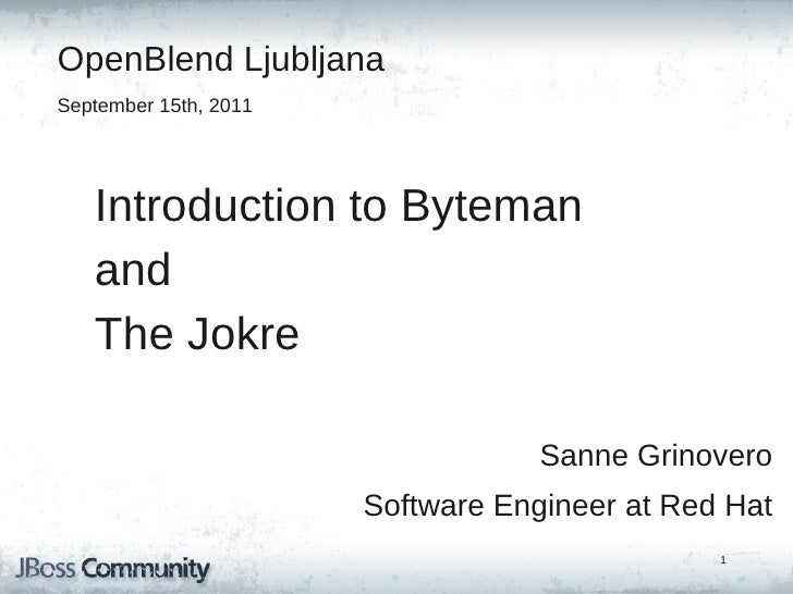 OpenBlend LjubljanaSeptember 15th, 2011   Introduction to Byteman   and   The Jokre                                   Sann...