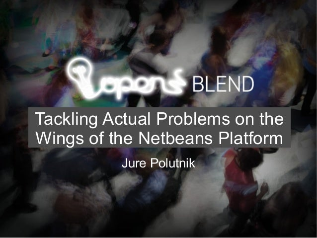 Tackling Actual Problems on the Wings of the Netbeans Platform Jure Polutnik
