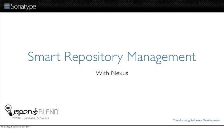 Smart Repository Management                                      With Nexus          MMXI. Ljubljana, Slovenia            ...