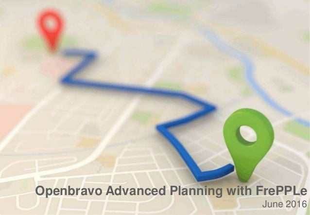 © 2016 Openbravo Inc. All Rights Reserved. 1 Openbravo Advanced Planning with FrePPLe June 2016