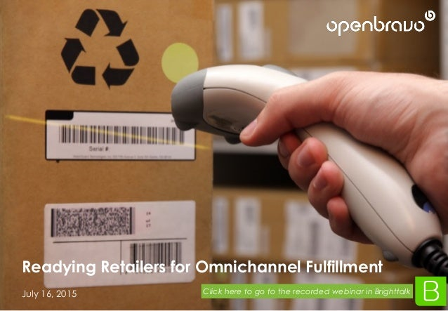 © 2015 Openbravo Inc. All Rights Reserved Readying Retailers for Omnichannel Fulfillment July 16, 2015 Readying Retailers ...