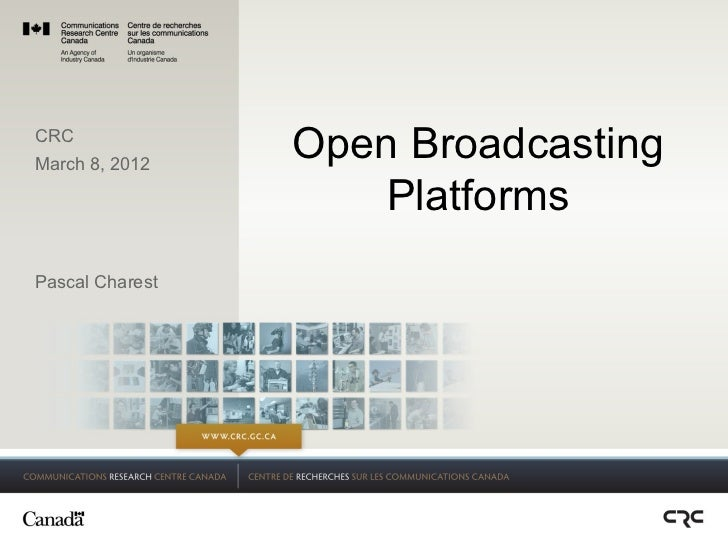 CRCMarch 8, 2012                 Open Broadcasting                     PlatformsPascal Charest                            ...