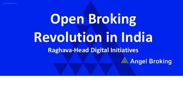 www.angelbroking.com Open Broking Revolution in India Raghava-Head Digital Initiatives