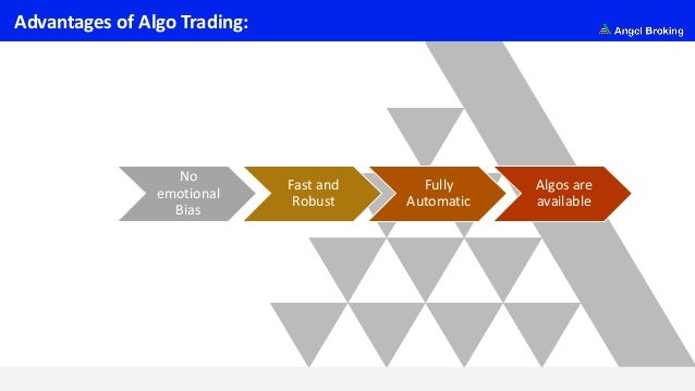 Advantages of Algo Trading: No emotional Bias Fast and Robust Fully Automatic Algos are available
