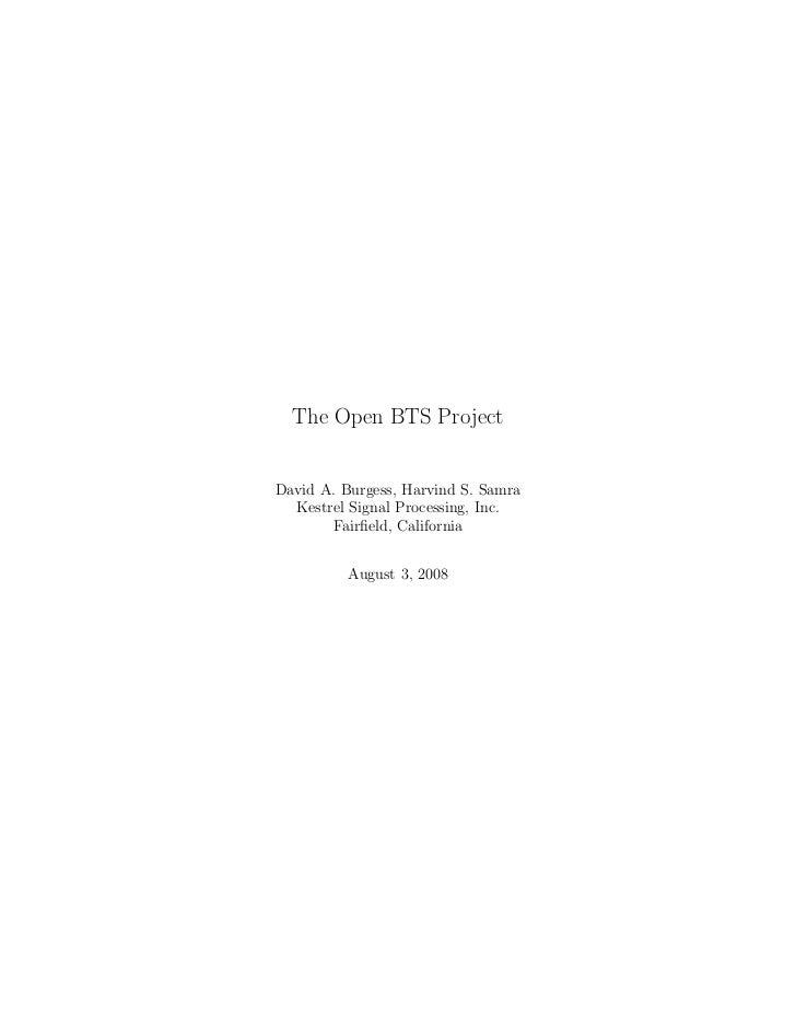The Open BTS ProjectDavid A. Burgess, Harvind S. Samra  Kestrel Signal Processing, Inc.       Fairfield, California        ...
