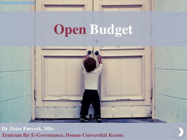 Source: Kevin Conor Keller                             Open BudgetDr. Peter Parycek, MScZentrum für E-Governance, Donau-Un...