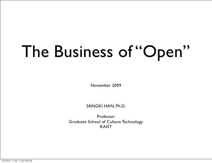 """The Business of """"Open""""                 November 2009                  SANGKI HAN, Ph.D.                     Professor     ..."""
