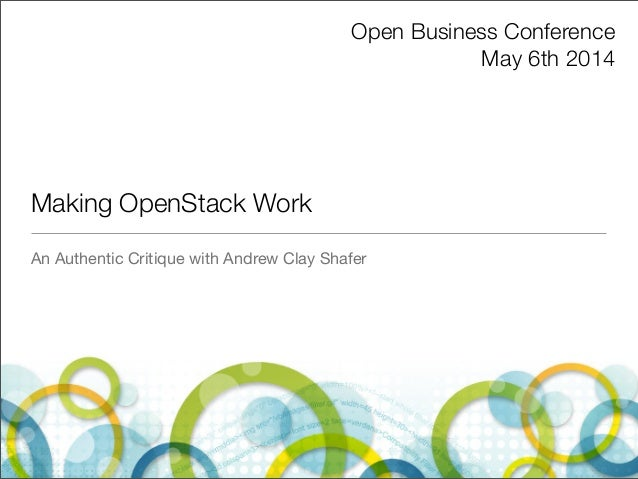 Making OpenStack Work An Authentic Critique with Andrew Clay Shafer Open Business Conference May 6th 2014
