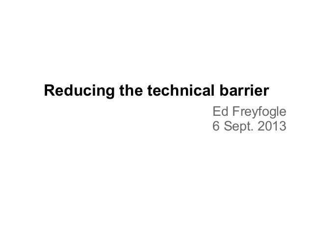 Reducing the technical barrier Ed Freyfogle 6 Sept. 2013