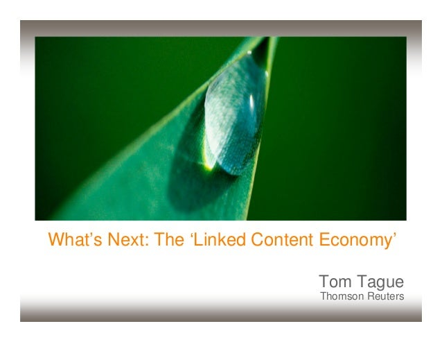 What's Next: The 'Linked Content Economy' Tom Tague Thomson Reuters