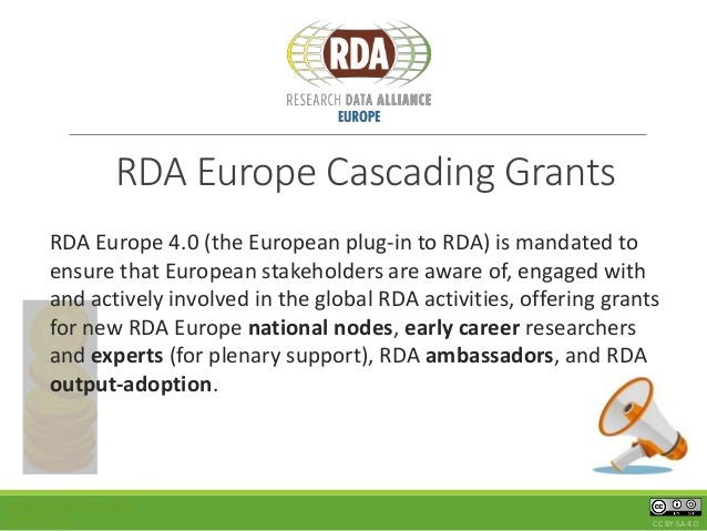 RDA Europe Cascading Grants WWW.RD-ALLIANCE.ORG @RESDATALL CC BY-SA 4.0 RDA Europe 4.0 (the European plug-in to RDA) is ma...