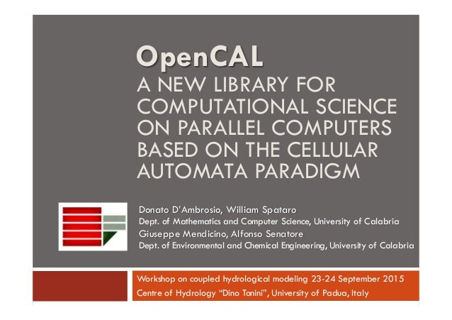 A NEW LIBRARY FOR COMPUTATIONAL SCIENCE ON PARALLEL COMPUTERS BASED ON THE CELLULAR AUTOMATA PARADIGM Workshop on coupled ...