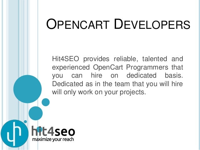OPENCART DEVELOPERS Hit4SEO provides reliable, talented and experienced OpenCart Programmers that you can hire on dedicate...