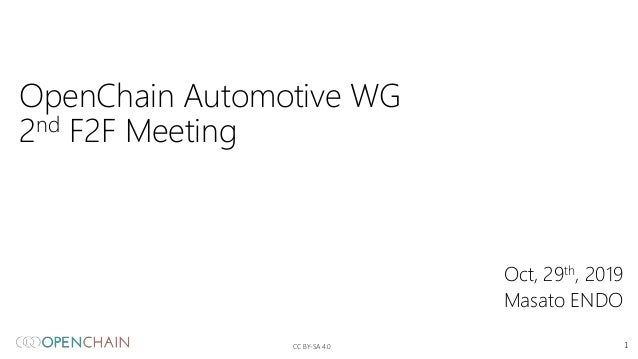 OpenChain Automotive WG 2nd F2F Meeting Oct, 29th, 2019 Masato ENDO CC BY-SA 4.0 1