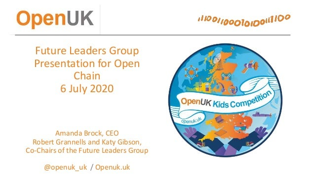 Future Leaders Group Presentation for Open Chain 6 July 2020 Amanda Brock, CEO Robert Grannells and Katy Gibson, Co-Chairs...