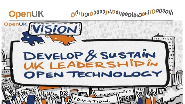 Vision: To develop and sustain UK Leadership in Open Technology: • Open Source Software • Open Hardware • Open Data First ...