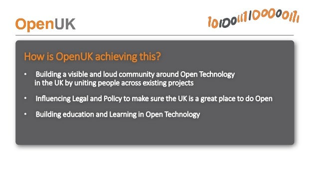 Building a visible and loud community around Open Technology in the UK by: • uniting people across existing communities • ...