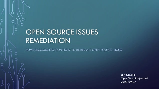 OPEN SOURCE ISSUES REMEDIATION SOME RECOMMENDATION HOW TO REMEDIATE OPEN SOURCE ISSUES Jari Koivisto OpenChain Project cal...
