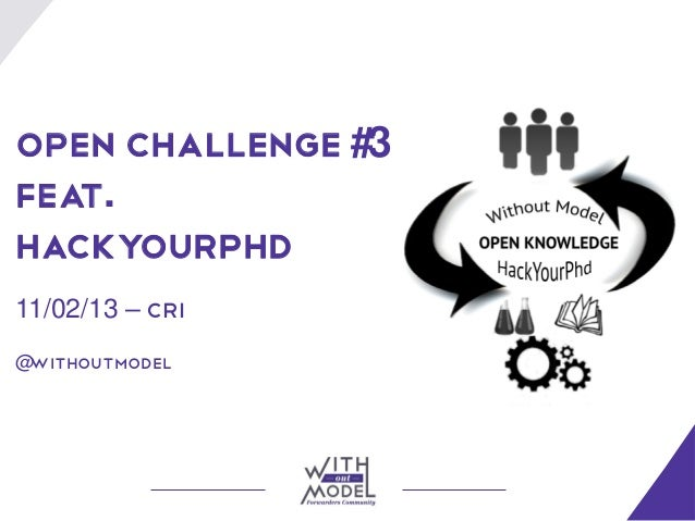 Open Challenge #3Feat.Hackyourphd11/02/13 – CRI@withoutmodel