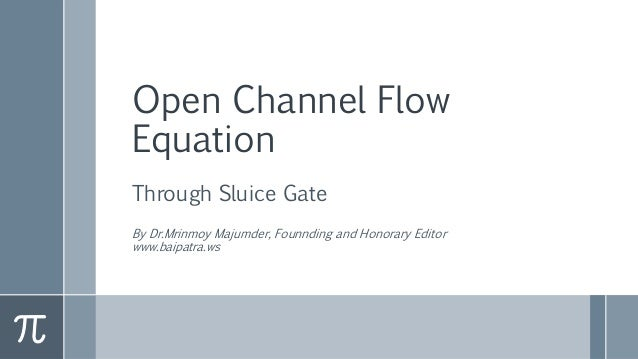 Open Channel Flow Equation Through Sluice Gate By Dr.Mrinmoy Majumder, Founnding and Honorary Editor www.baipatra.ws
