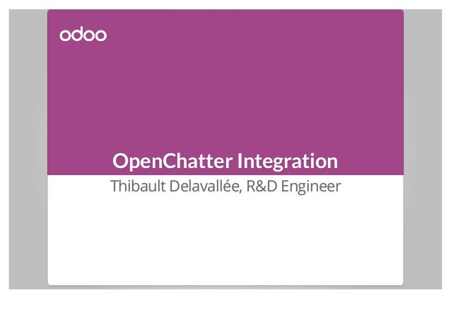 OpenChatter Integration Thibault Delavallée, R&D Engineer