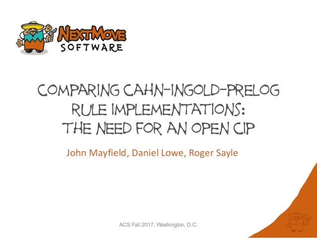ACS Fall 2017, Washington, D.C. comparing cahn-ingold-prelog rule implementations: the need for an open cip John	Mayfield,...