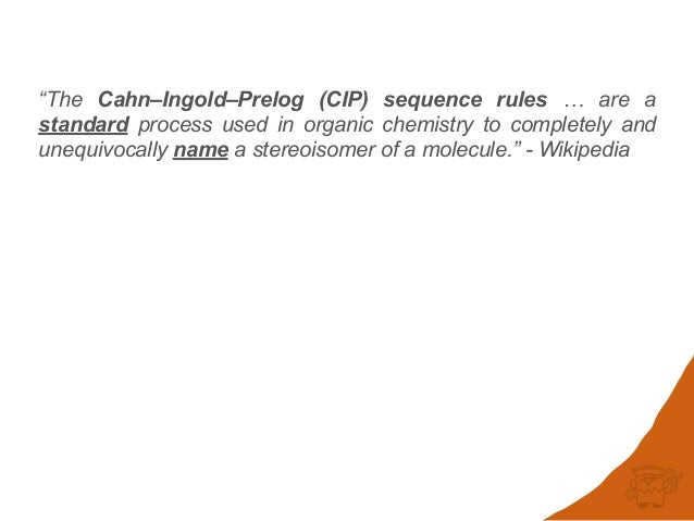 CINF 17: Comparing Cahn-Ingold-Prelog Rule Implementations: The need for an open cip Slide 2