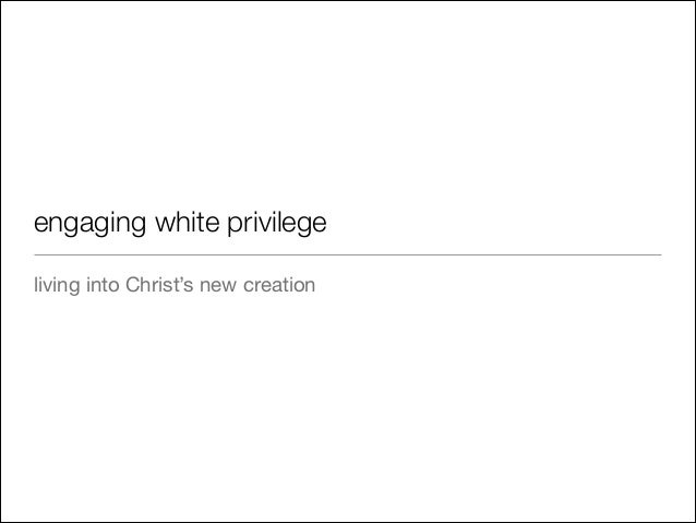 engaging white privilege living into Christ's new creation