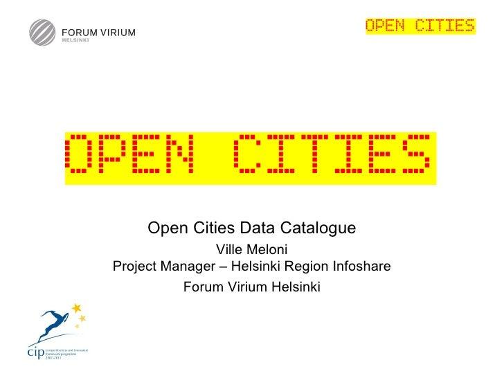 Open Cities Data Catalogue               Ville MeloniProject Manager – Helsinki Region Infoshare          Forum Virium Hel...