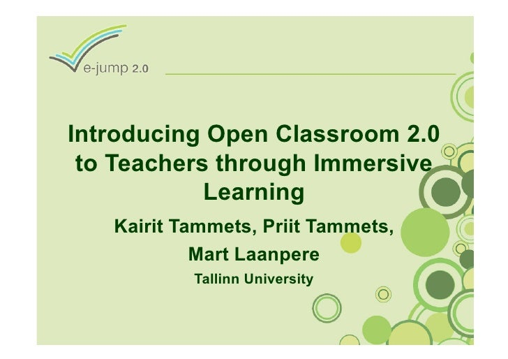Introducing Open Classroom 2.0  to Teachers through Immersive             Learning    Kairit Tammets, Priit Tammets,      ...