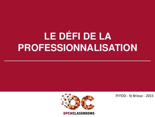 LE DÉFI DE LA PROFESSIONNALISATION FFFOD - St Brieuc - 2015