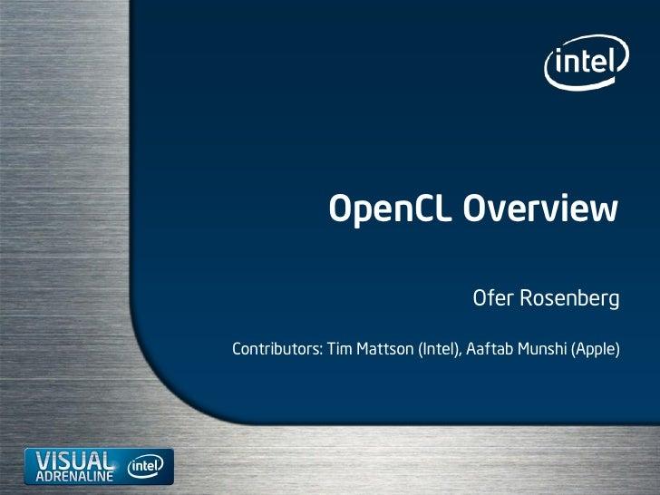 OpenCL Overview                                    Ofer Rosenberg  Contributors: Tim Mattson (Intel), Aaftab Munshi (Apple)