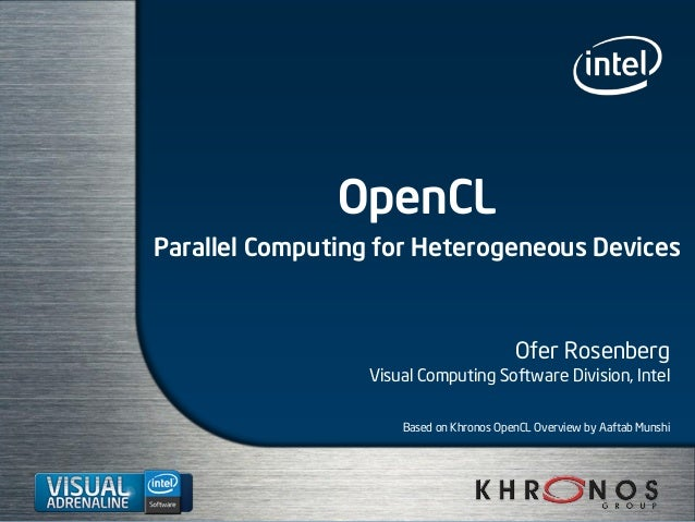 OpenCL Parallel Computing for Heterogeneous Devices Ofer Rosenberg Visual Computing Software Division, Intel Based on Khro...