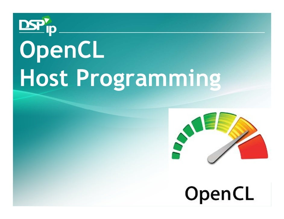 OpenCL Host Programming       Fast Forward Your Development   www.dsp-ip.com