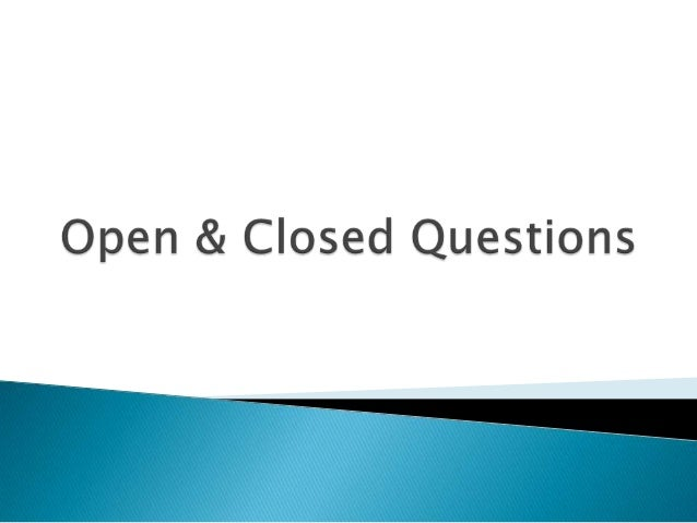 "   A closed question looks for specific facts and    often only requires one word answer which    can be yes or no.   ""D..."