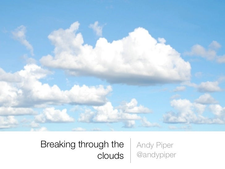 Breaking through the   Andy Piper              clouds   @andypiper