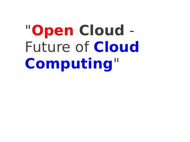 """Open Cloud -Future of CloudComputing"""