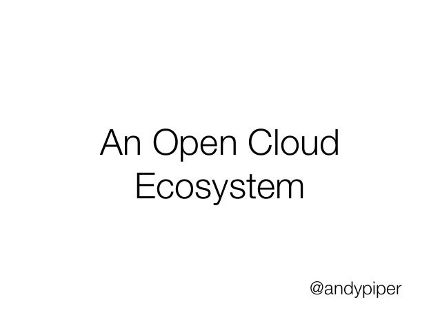 An Open Cloud  Ecosystem           @andypiper
