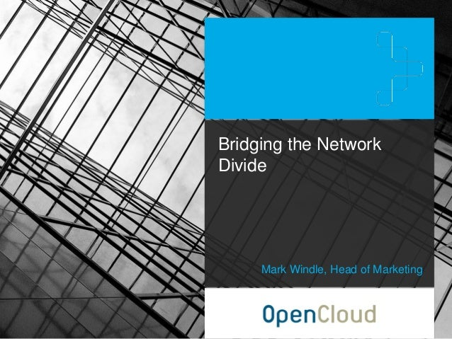 Bridging the Network Divide Mark Windle, Head of Marketing