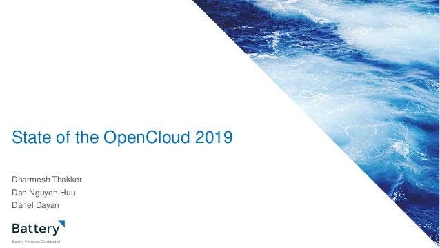 State of the OpenCloud 2019 Battery Ventures Confidential Dharmesh Thakker Dan Nguyen-Huu Danel Dayan