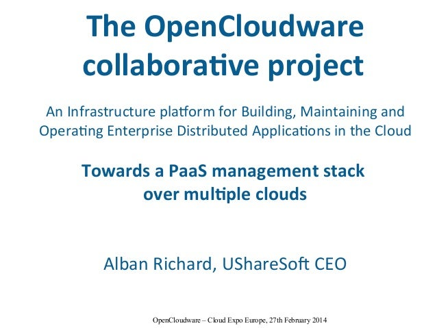 OpenCloudware – Cloud Expo Europe, 27th February 2014 The OpenCloudware collaborative project An Infrastructure platform f...