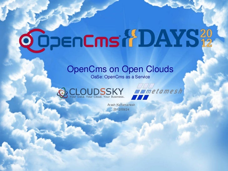 OpenCms on Open Clouds    OaSe: OpenCms as a Service           Arash Kaffamanesh               2012/09/24