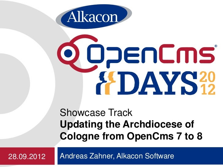 Showcase Track             Updating the Archdiocese of             Cologne from OpenCms 7 to 828.09.2012   Andreas Zahner,...