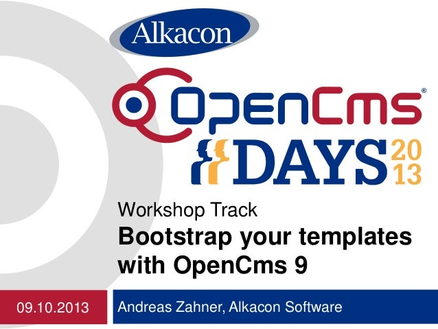 Andreas Zahner, Alkacon Software Workshop Track Bootstrap your templates with OpenCms 9 09.10.2013