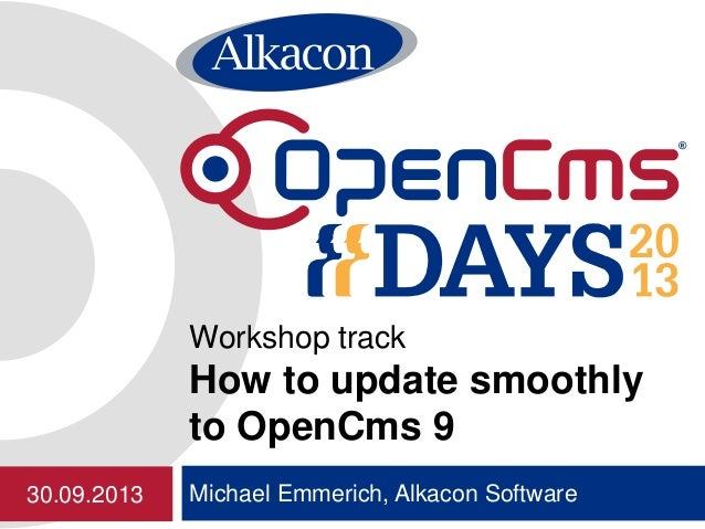 Michael Emmerich, Alkacon Software Workshop track How to update smoothly to OpenCms 9 30.09.2013