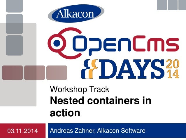 Andreas Zahner, Alkacon Software  Workshop Track Nested containers in action  03.11.2014
